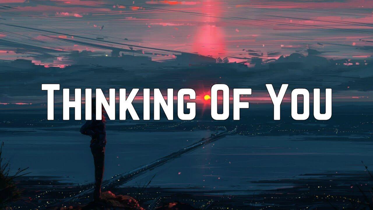 Dịch lời bài hát Thinking of You | Ý nghĩa bài hát Thinking of You