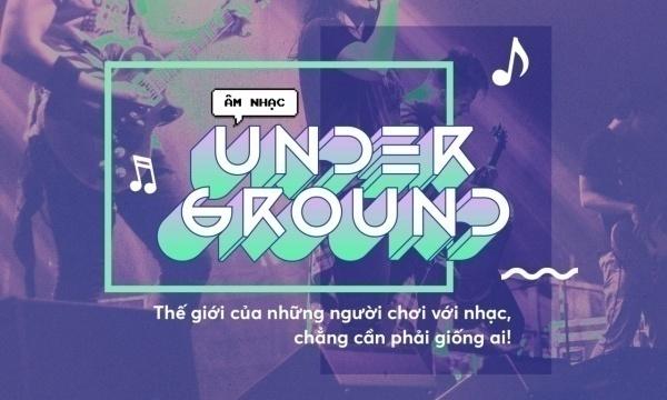 Underground là gì? Top ca sĩ Việt nổi tiếng trong Underground