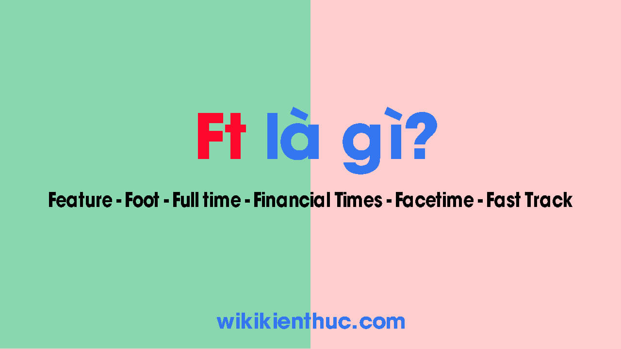 Ft là gì? Ý nghĩa của Ft trong âm nhạc cũng như các lĩnh vực khác