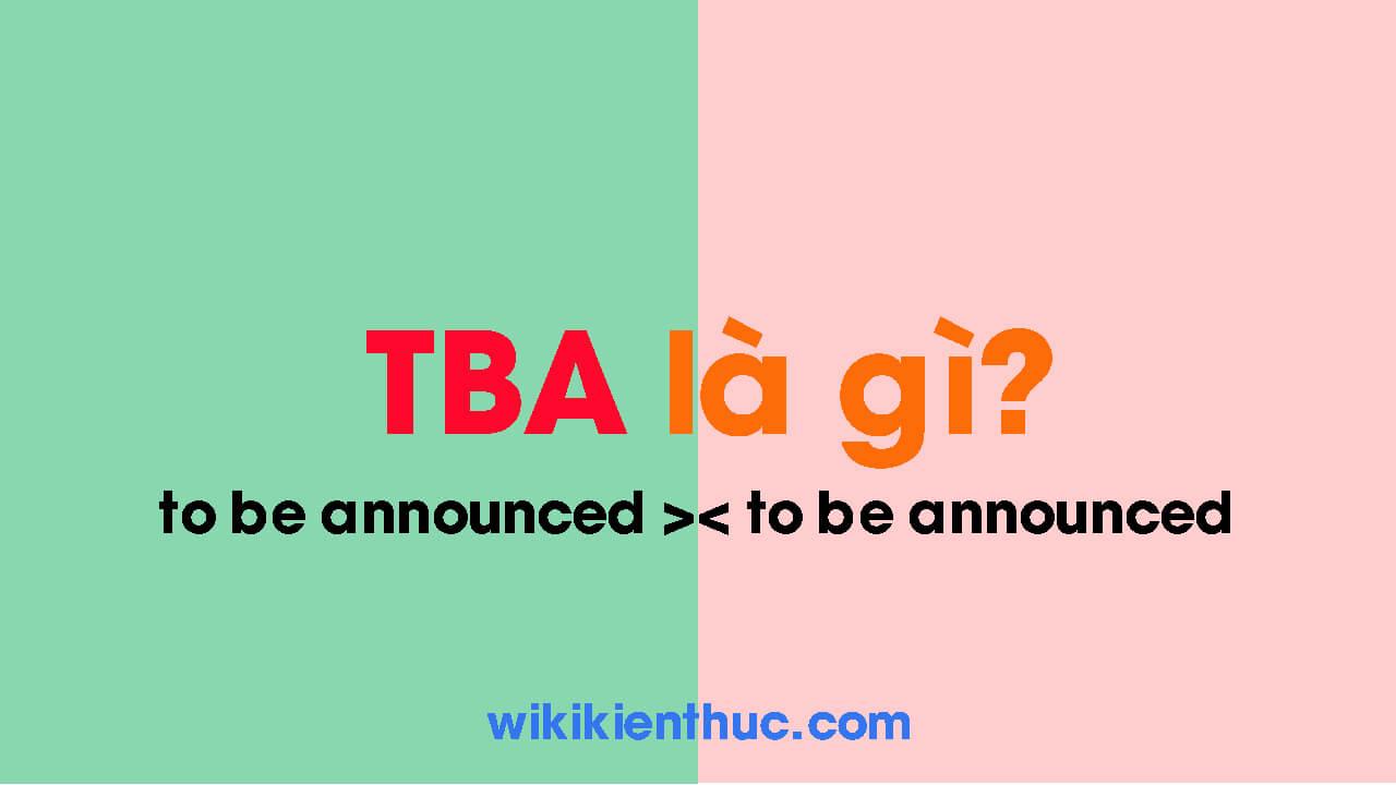 TBA là gì? Ý nghĩa của TBA trong tững lĩnh vực cụ thể