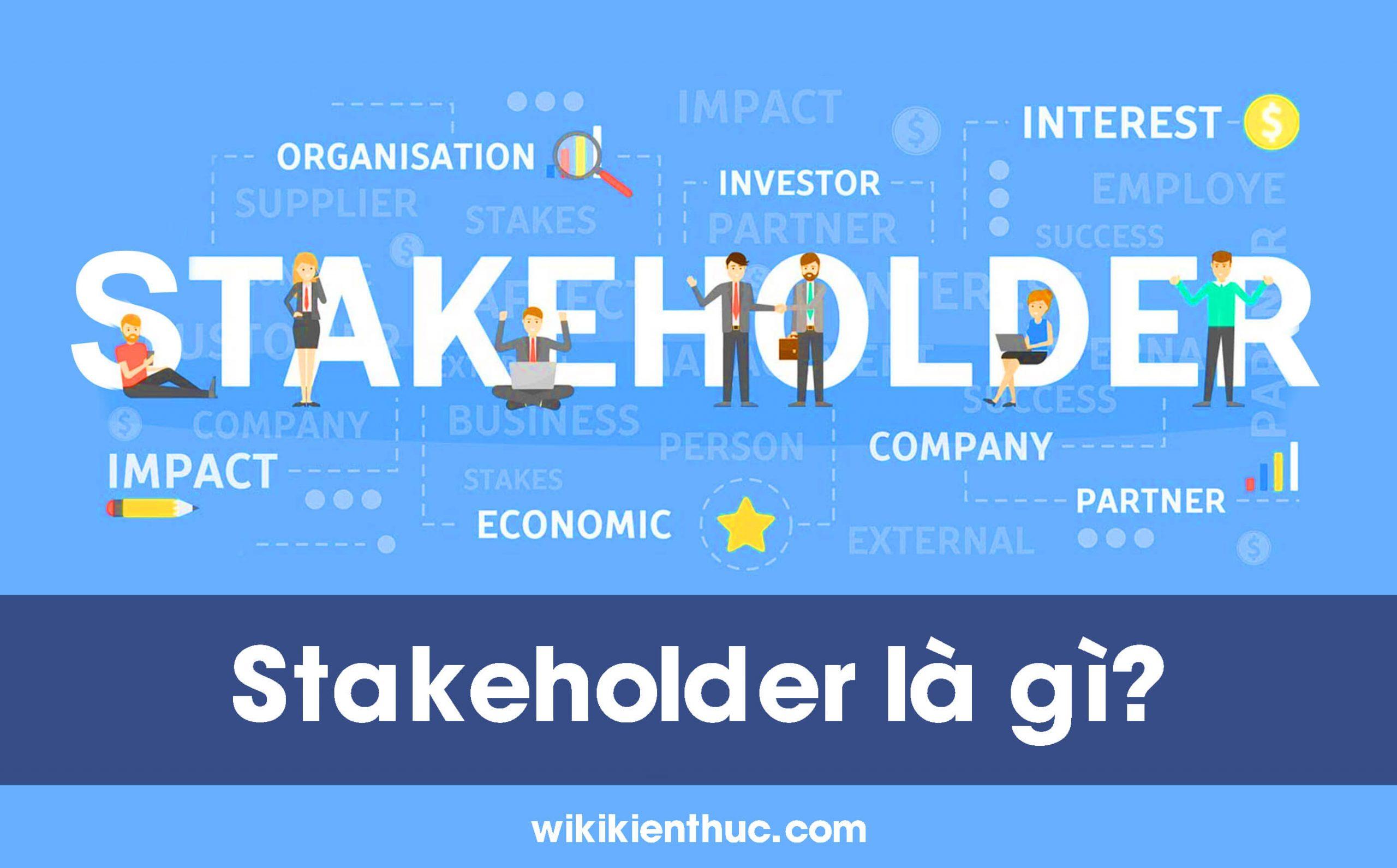 Stakeholder là gì? Vai trò của Stakeholder trong dự án của doanh nghiệp