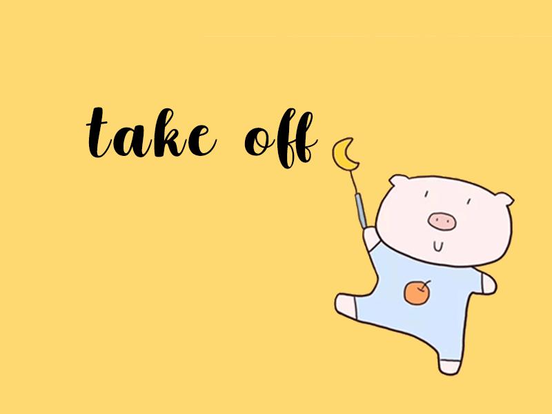 Take Off có nghĩa là gì? Những trường hợp nên dùng từ Take Off