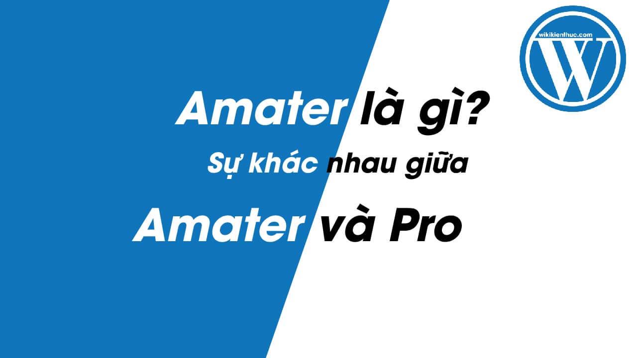"""Amater là gì? Điểm khác biệt giữa một người """"Amater"""" và """"Pro"""""""